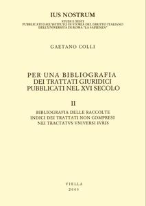 Per una bibliografia dei trattati giuridici pubblicati nel XVI secolo II: Bibliografia delle raccolte. Indici dei trattati non compresi nei Tractatus universi iuris