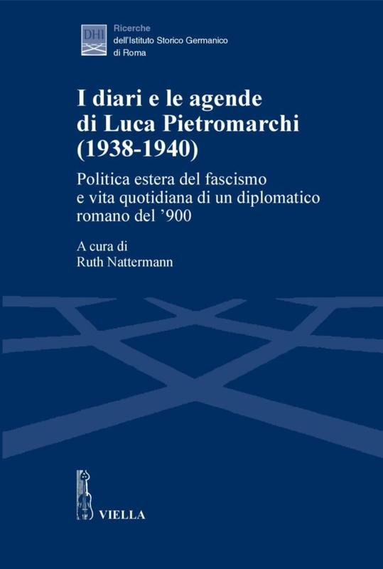 I diari e le agende di Luca Pietromarchi (1938-1940) Politica estera del fascismo e vita quotidiana di un diplomatico romano del '900