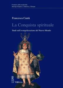 La Conquista spirituale Studi sull'evangelizzazione del Nuovo Mondo