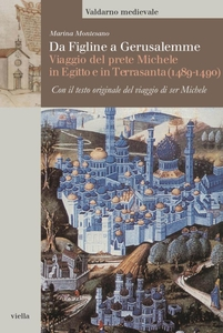 Da Figline a Gerusalemme Viaggio del prete Michele in Egitto e in Terrasanta (1489-1490). Con il testo originale del viaggio di ser Michele