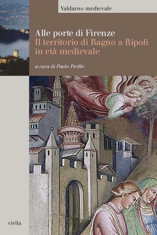 Alle porte di Firenze Il territorio di Bagno a Ripoli in età medievale