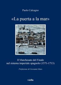 «La puerta a la mar» Il Marchesato del Finale nel sistema imperiale spagnolo (1571-1713)