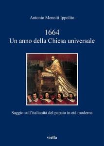 1664. Un anno della Chiesa universale Saggio sull'italianità del papato in età moderna
