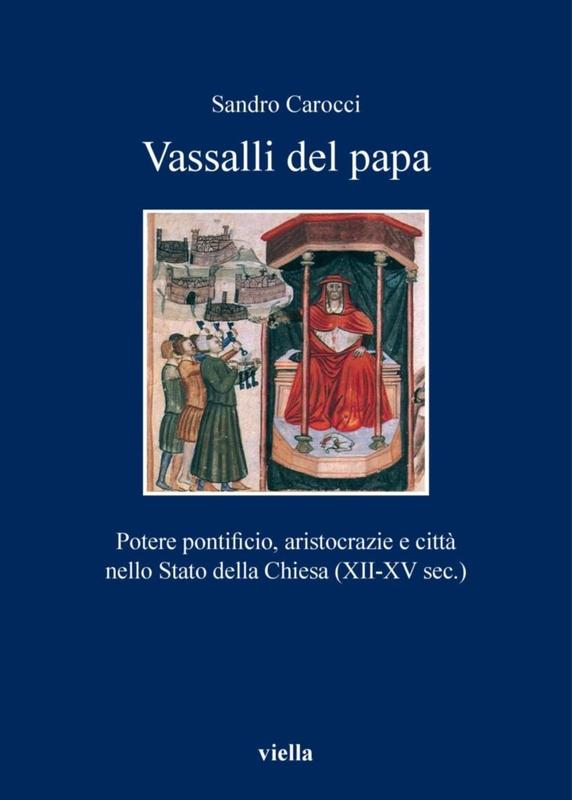 Vassalli del papa Potere pontificio, aristocrazie e città nello Stato della Chiesa (XII-XV sec.)