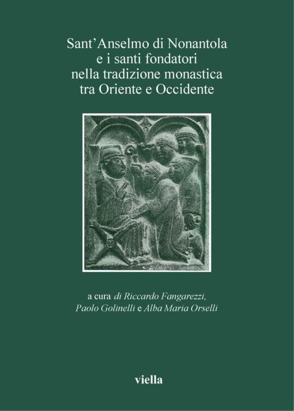 Sant'Anselmo di Nonantola e i santi fondatori nella tradizione monastica tra Oriente e Occidente Atti della giornata di studio, Nonantola 12 aprile 2003