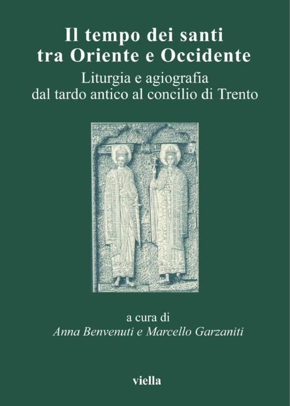 Il tempo dei santi tra Oriente e Occidente Liturgia e agiografia dal tardo antico al concilio di Trento