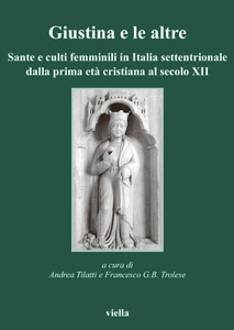 Giustina e le altre Sante e culti femminili in Italia settentrionale dalla prima età cristiana al secolo XII
