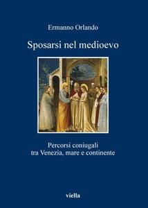Sposarsi nel medioevo Percorsi coniugali tra Venezia, mare e continente