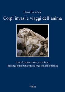 Corpi invasi e viaggi dell'anima Santità, possessione, esorcismo dalla teologia barocca alla medicina illuminista