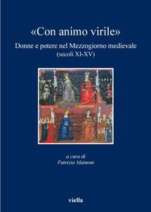 «Con animo virile» Donne e potere nel Mezzogiorno medievale (secoli XI-XV)