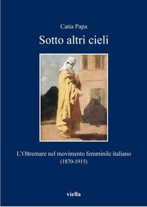 Sotto altri cieli L'Oltremare nel movimento femminile italiano (1870-1915)