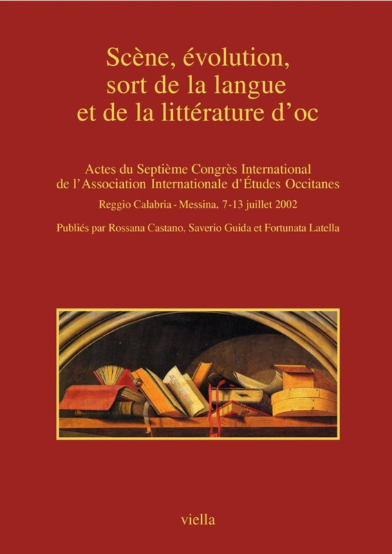 Scène, évolution, sort de la langue et de la littérature d'oc 2 voll. Actes du Septième Congrès International de l'Association Internationale d'Études Occitanes, Reggio Calabria-Messina, 7-13 juillet 2002