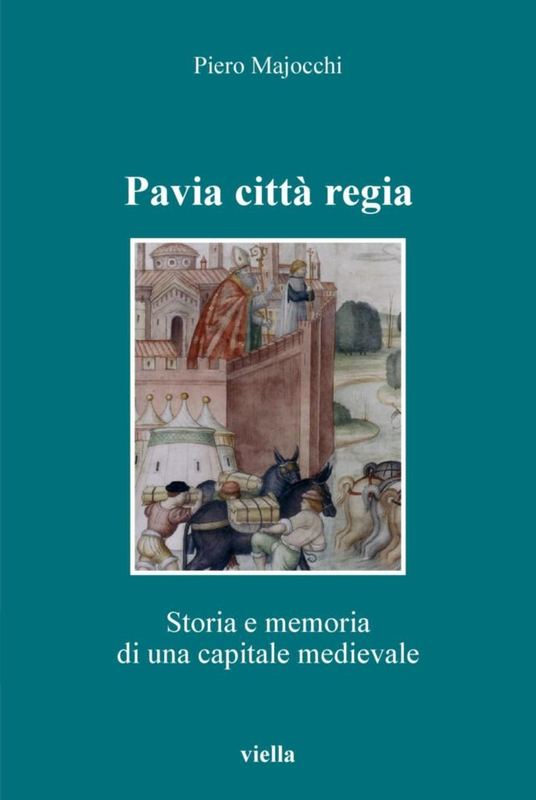 Pavia città regia Storia e memoria di una capitale altomedievale