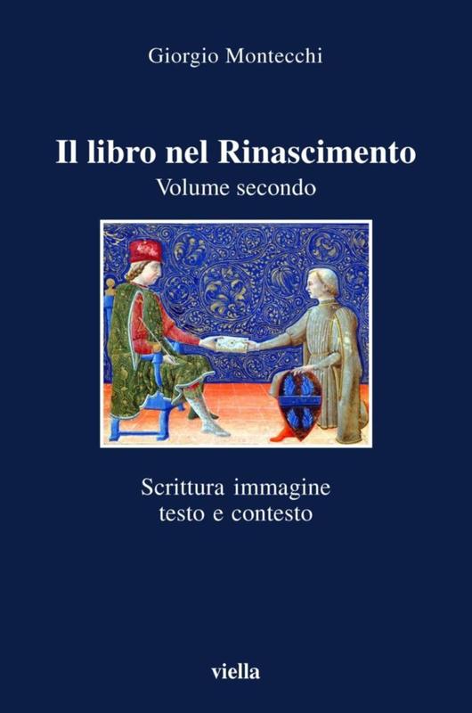 Il libro nel Rinascimento. Volume secondo Scrittura, immagine, testo e contesto