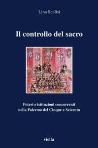 Il controllo del sacro Poteri e istituzioni concorrenti nella Palermo del Cinque e Seicento