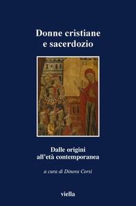 Donne cristiane e sacerdozio Dalle origini all'età contemporanea