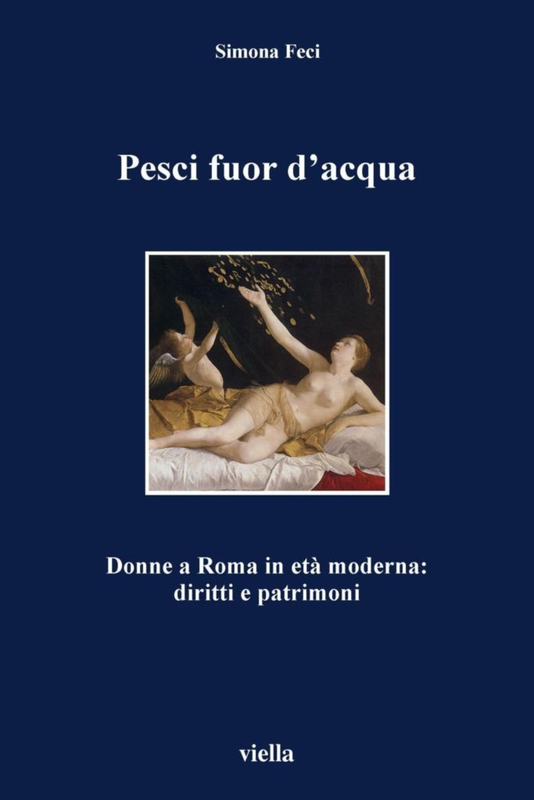 Pesci fuor d'acqua Donne a Roma in età moderna: diritti e patrimoni