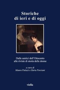 Storiche di ieri e di oggi Dalle autrici dell'Ottocento alle riviste di storia delle donne