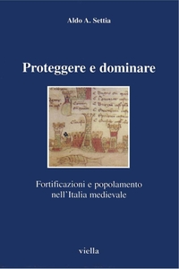 Proteggere e dominare Fortificazioni e popolamento nell'Italia medievale