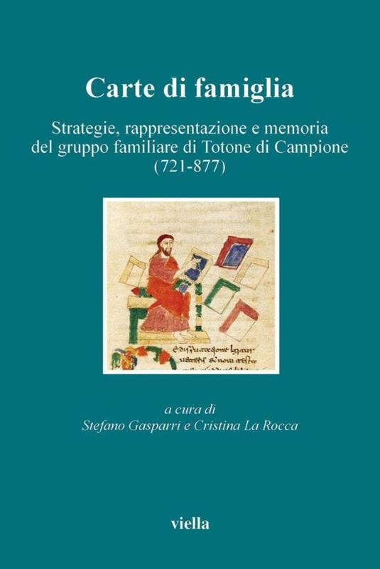 Carte di famiglia Strategie, rappresentazione e memoria del gruppo familiare di Totone di Campione (721-877)