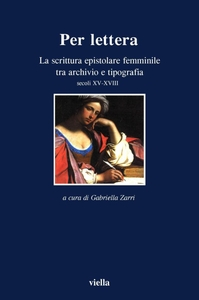Per lettera La scrittura epistolare femminile tra archivio e tipografia. Secoli XV-XVII