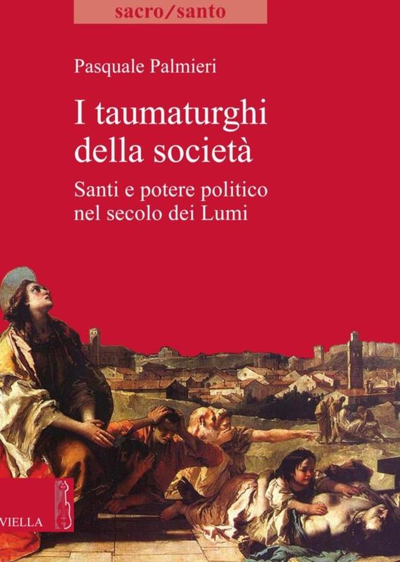 I taumaturghi della società Santi e potere politico nel secolo dei Lumi