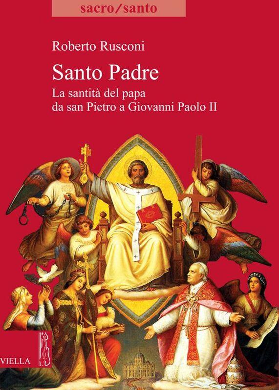 Santo Padre La santità del papa da san Pietro a Giovanni Paolo II