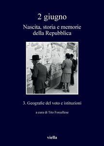 2 giugno. Nascita, storia e memorie della Repubblica vol. 3 Geografie del voto e istituzioni