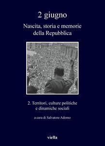 2 giugno. Nascita, storia e memorie della Repubblica vol. 2 Territori, culture politiche e dinamiche sociali
