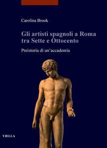 Gli artisti spagnoli a Roma tra Sette e Ottocento Preistoria di un'accademia