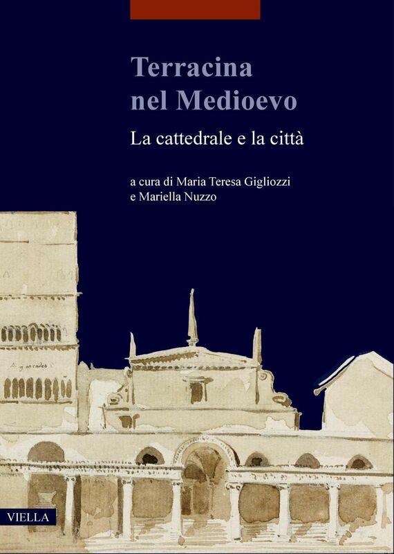 Terracina nel Medioevo La cattedrale e la città.   Atti del Convegno internazionale di studi (Terracina, 9-10 febbraio 2018)