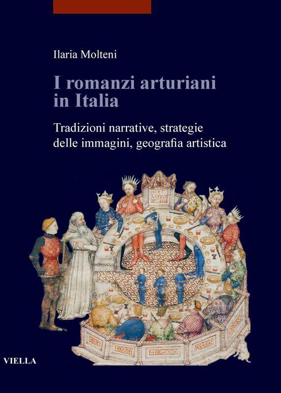I romanzi arturiani in Italia Tradizioni narrative, strategie delle immagini, geografia artistica