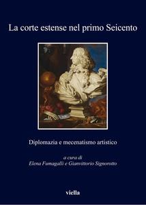 La corte estense nel primo Seicento Diplomazia e mecenatismo artistico