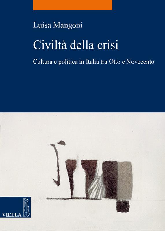 Civiltà della crisi Cultura e politica in Italia tra Otto e Novecento