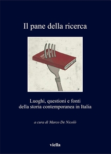 Il pane della ricerca Luoghi, questioni e fonti della storia contemporanea in Italia