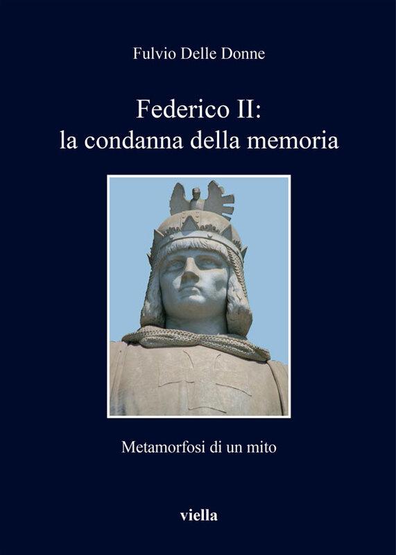 Federico II: la condanna della memoria Metamorfosi di un mito