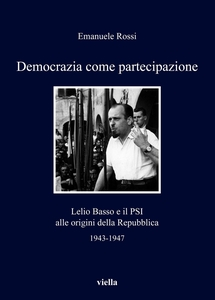 Democrazia come partecipazione Lelio Basso e il PSI alle origini della Repubblica