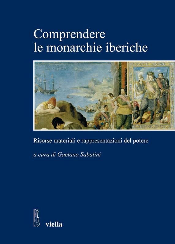 Comprendere le monarchie iberiche Risorse materiali e rappresentazioni del potere