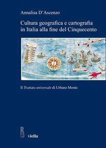 Cultura geografica e cartografia in Italia alla fine del Cinquecento Il Trattato universale di Urbano Monte
