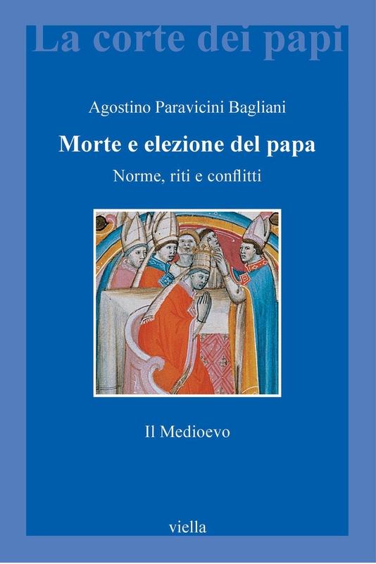Morte e elezione del papa. Il medioevo Norme, riti e conflitti