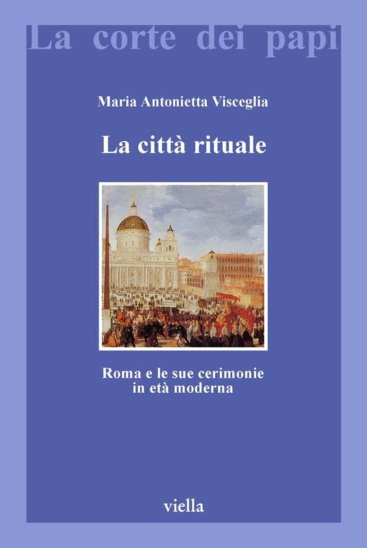 La città rituale Roma e le sue cerimonie in età moderna
