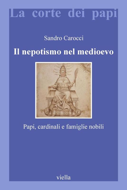 Il nepotismo nel medioevo Papi, cardinali e famiglie nobili