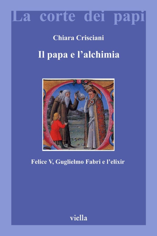 Il papa e l'alchimia Felice V, Guglielmo Fabri e l'elixir