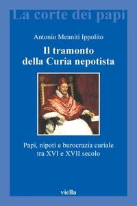 Il tramonto della Curia nepotista Papi, nipoti e burocrazia curiale tra XVI e XVII secolo