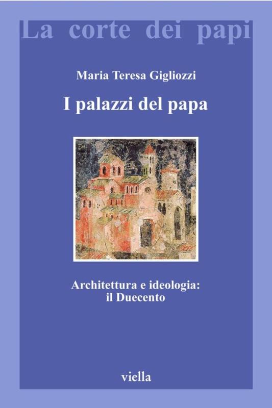 I palazzi del papa Architettura e ideologia: Il Duecento