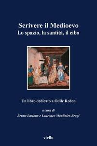 Scrivere il Medioevo Lo spazio, la santità, il cibo. Un libro dedicato ad Odile Redon