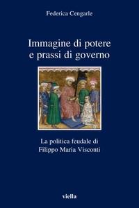 Immagine di potere e prassi di governo La politica feudale di Filippo Maria Visconti