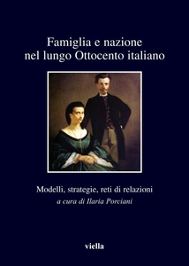 Famiglia e nazione nel lungo Ottocento italiano Modelli, strategie, reti di relazioni