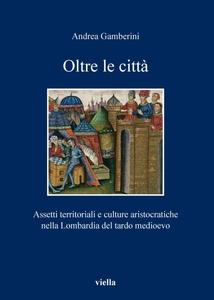 Oltre le città Assetti territoriali e culture aristocratiche nella Lombardia del tardo medioevo