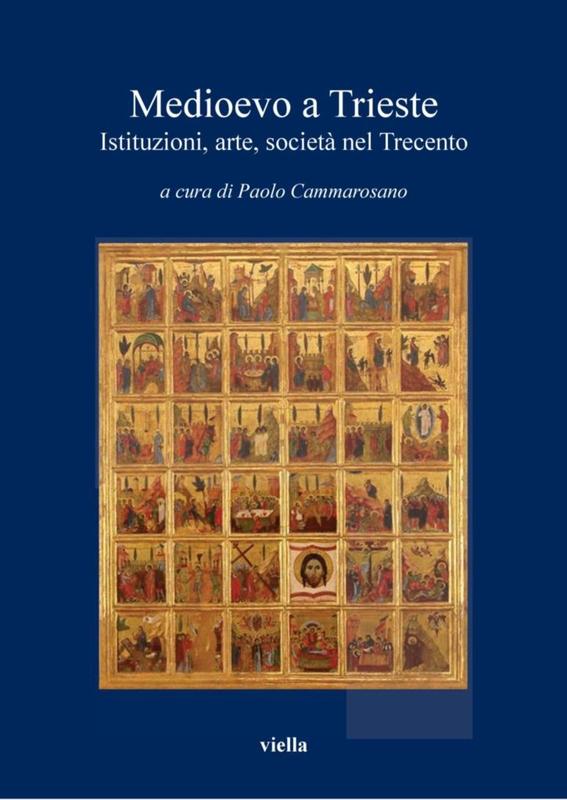 Medioevo a Trieste Istituzioni, arte, società nel Trecento